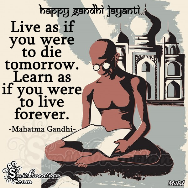 Happy Gandhi Jayanti- Live as if you were to die tomorrow