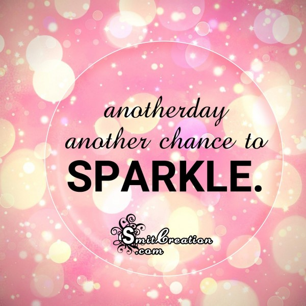 Anotherday another chance to sparkle