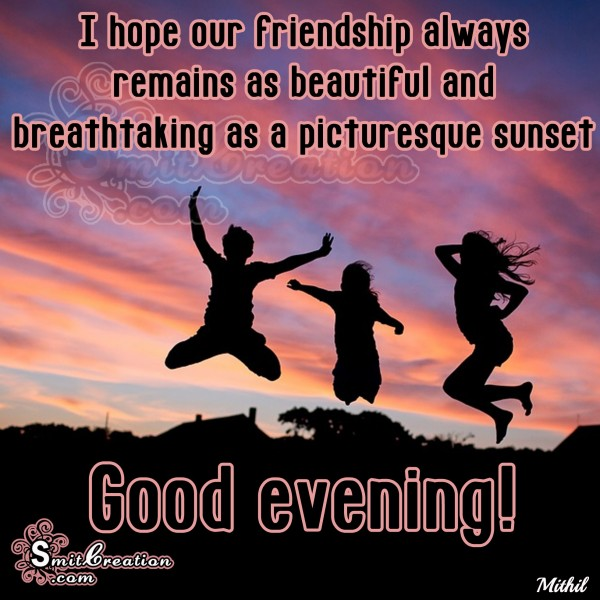 Good Evening – your friendship is beautiful