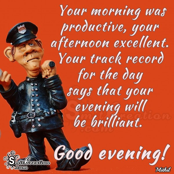 Good Evening – your evening will be brilliant