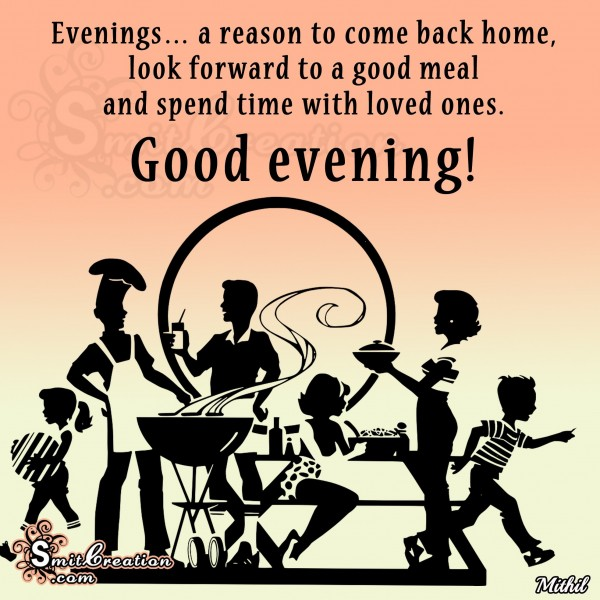 Good Evening – Evenings a reason to come back home