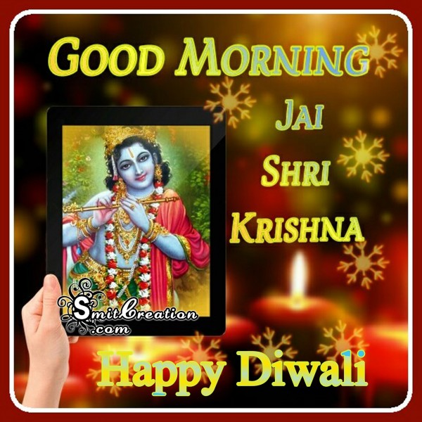 Good Morning - Jai Shri Krishna - Happy Diwali