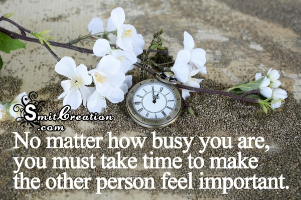 Take time to make the other person feel important