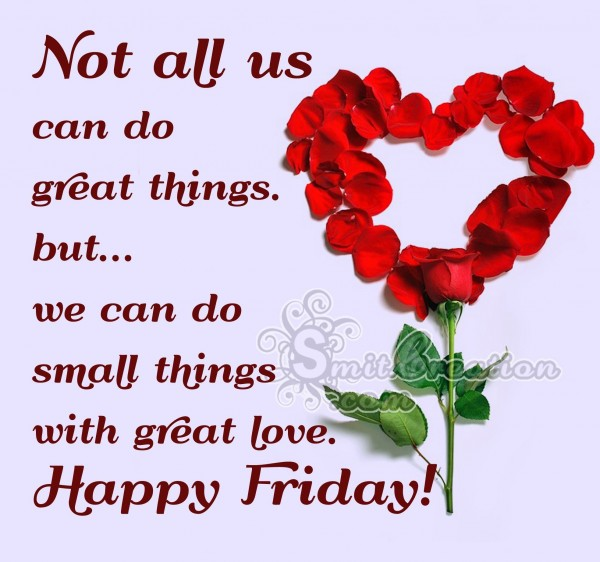 Happy Friday! – We can do small things with great love