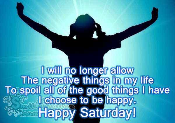Happy Saturday – I Choose to be happy