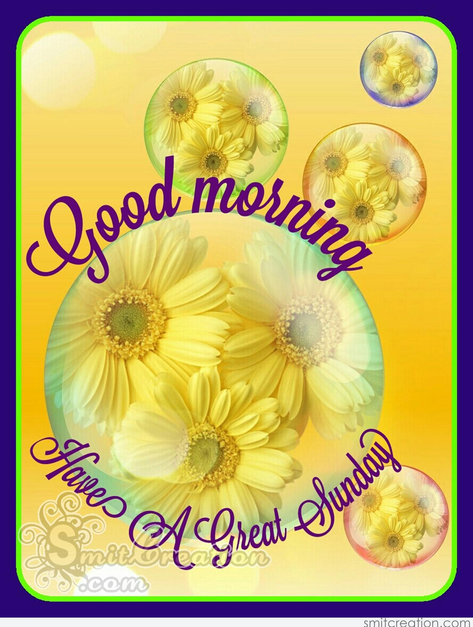 Good Morning Have A Great Sunday Pics Archidev