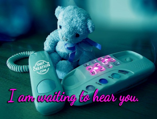 I am waiting to hear you.