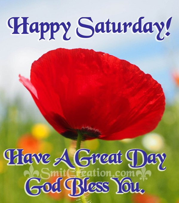 Happy Saturday – Have A Great Day – God Bless You