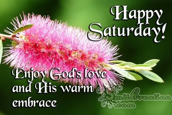 Happy Saturday – Enjoy God's love and his warm embrace