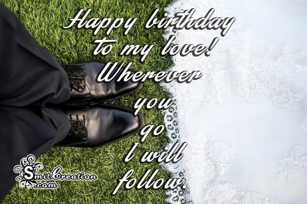 Happy birthday to my love! Wherever  you go I will follow.