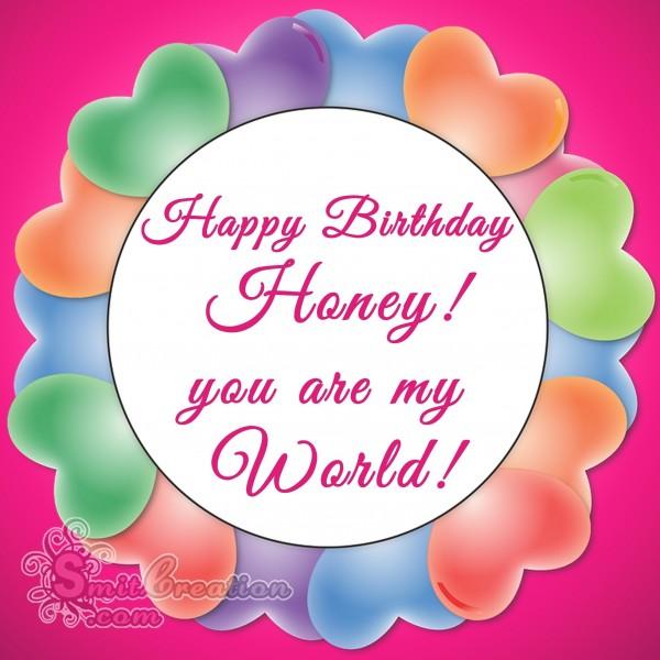 Happy birthday Honey! you are my world!