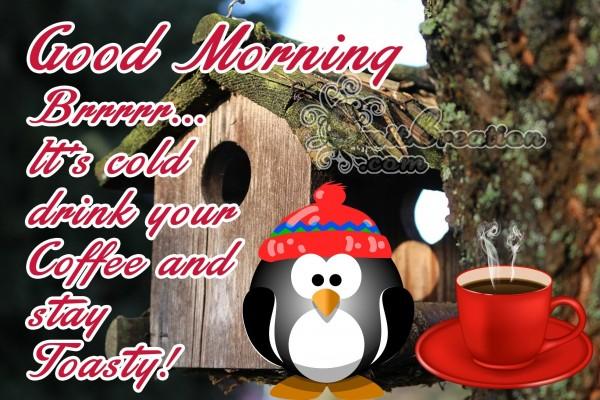 Good Morning Brrrrr… It's cold