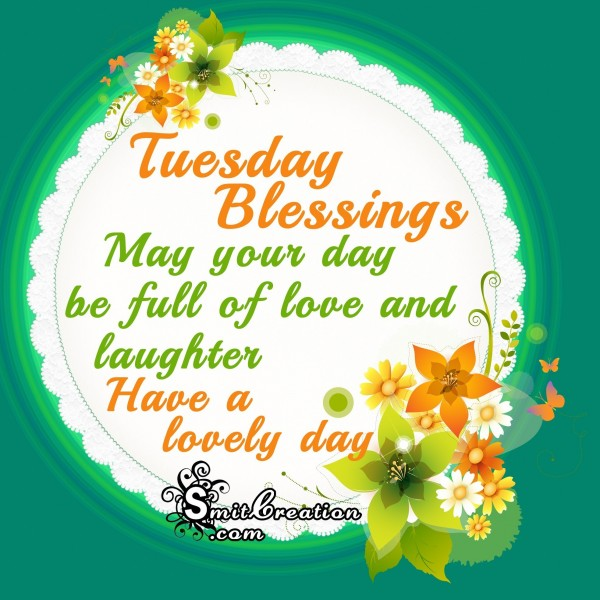 Tuesday Blessings May your day be full of love and laughter