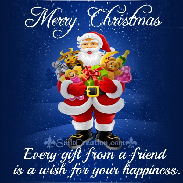 Merry  Christmas Every gift from a friend is a wish for your happiness