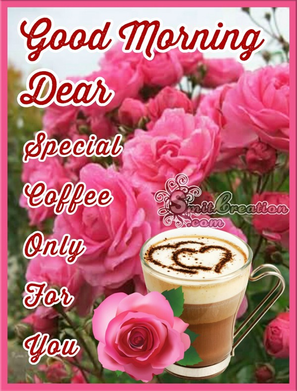 Good Morning Dear Special Coffee For You