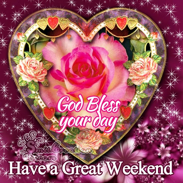 God Bless Your Day Have a Great Weekend