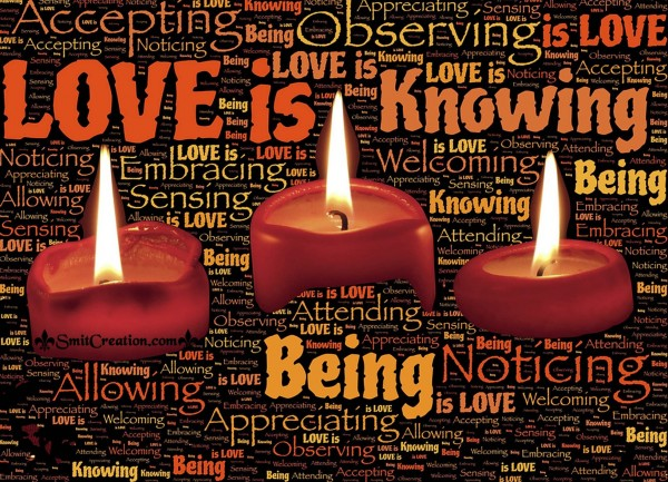 Love is Knowing,Being,Accepting,Noticing,Allowing,Sensing,Appreciating