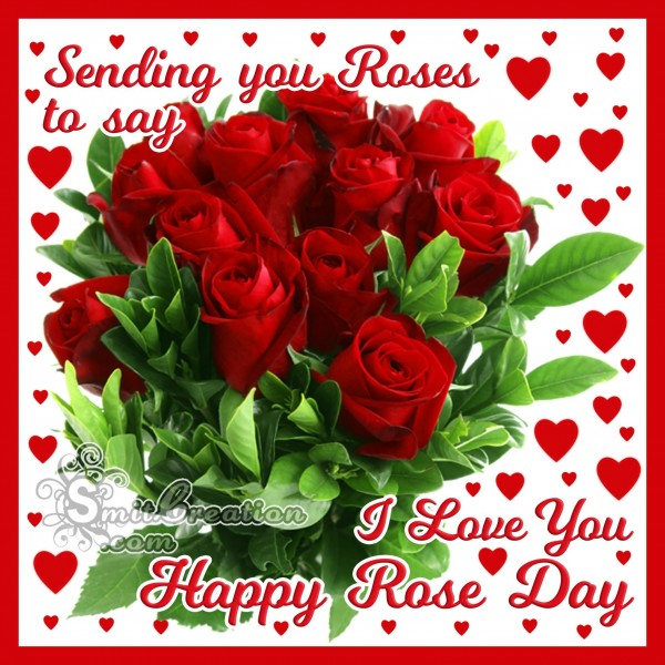 Sending you Roses to say I Love You Happy Rose Day