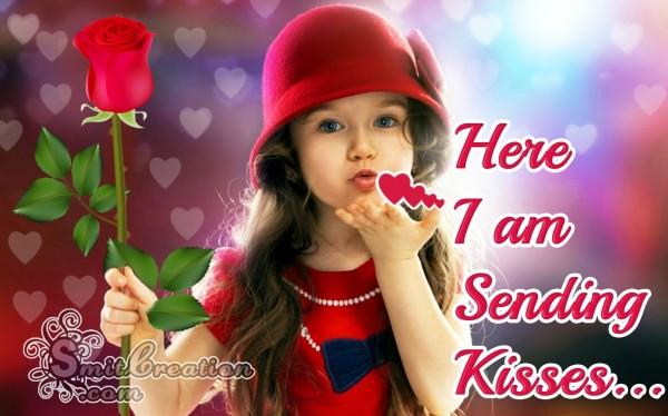 Here I am Sending Kisses…