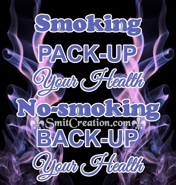 Smoking Pack-Up Your Health, No-Smoking Back-Up Your Health
