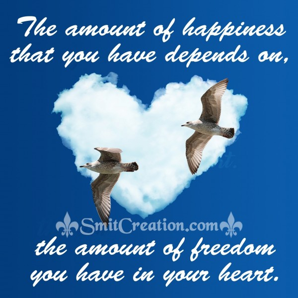 Happiness depends on freedom in your heart