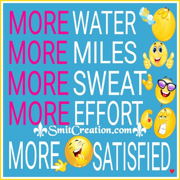 MORE WATER MORE MILES MORE SWEAT MORE EFFORT