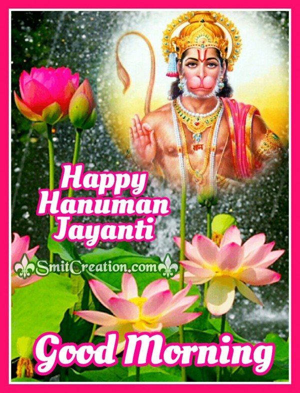 Good Morning – Happy Hanuman Jayanti
