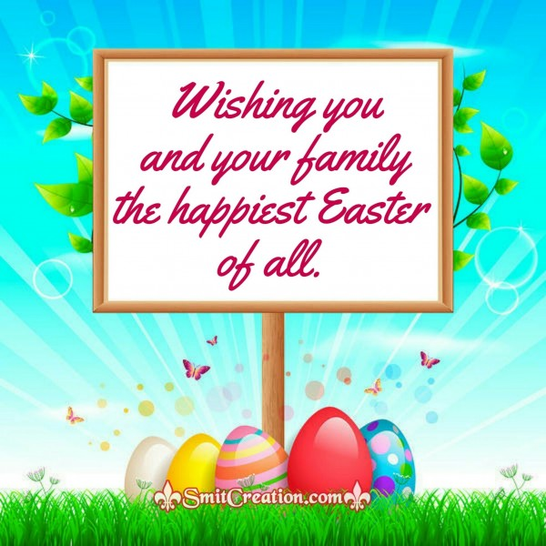 Wishing you and your family the happiest Easter of all