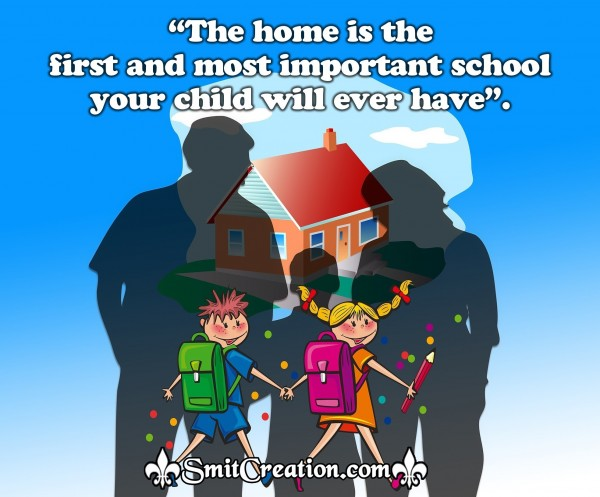 The Home is the first and most important school your child will ever have