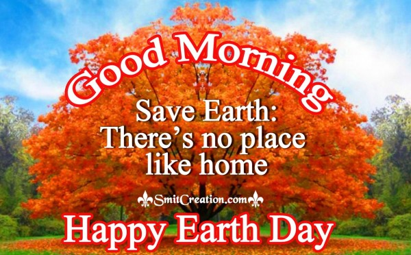 Good Morning – Happy Earth Day