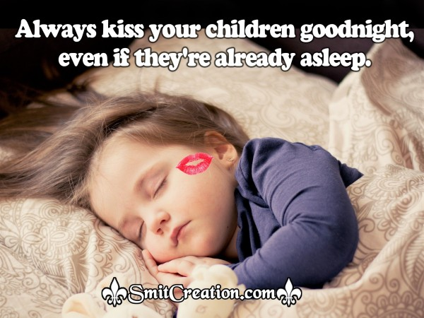 Always kiss your children good night