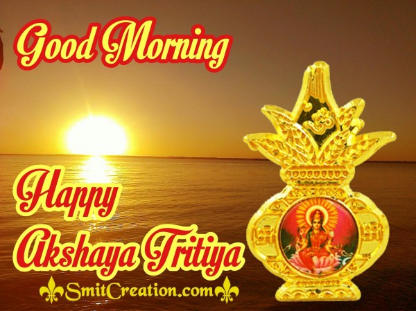 Good Morning Happy Akshaya Tritiya…