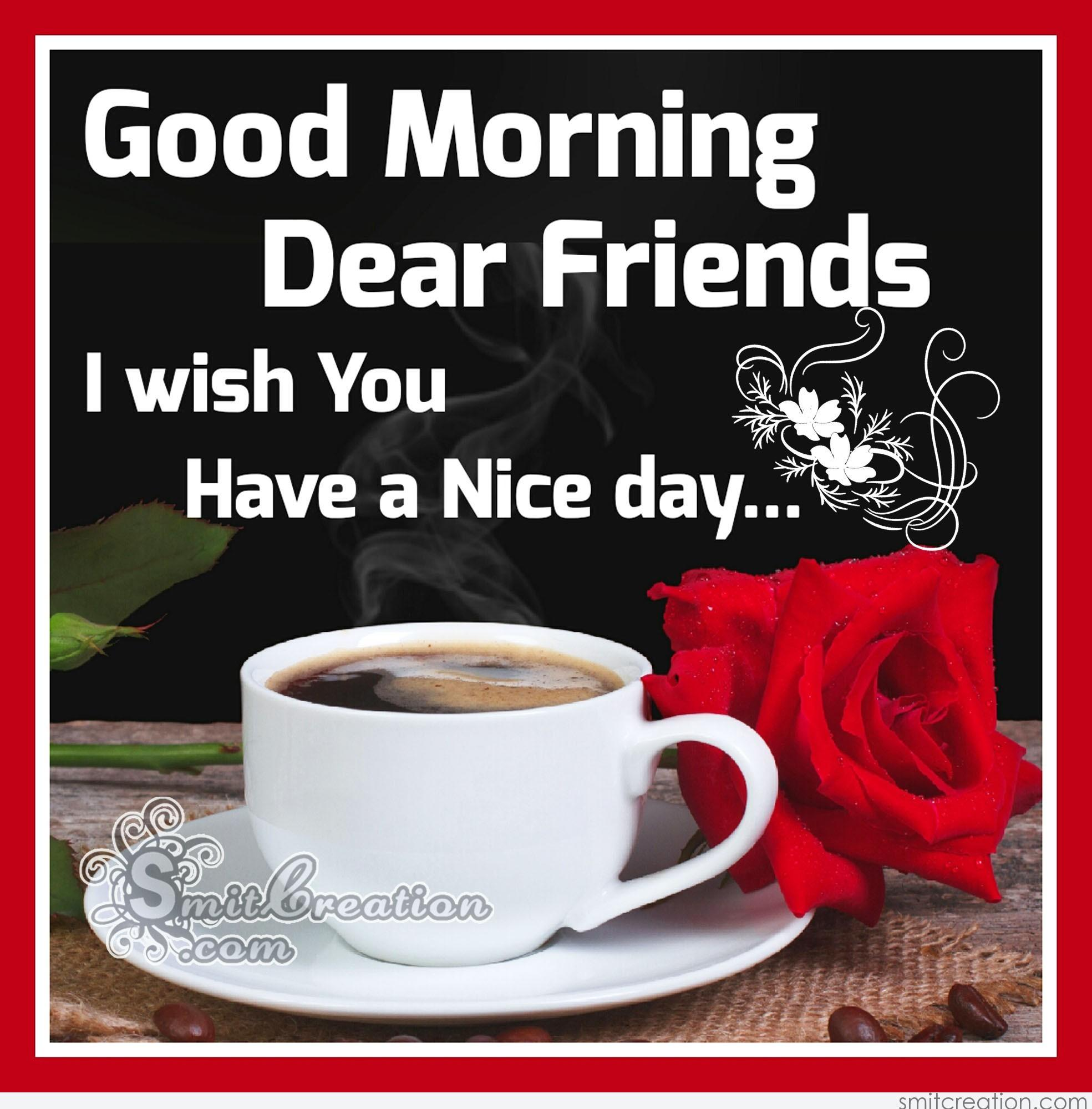 Good Morning Love Dear : Good morning my dear friends have a nice day