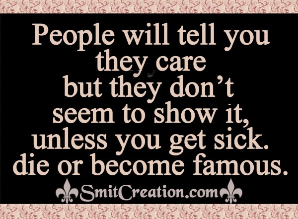People will tell you they care,  But they don't