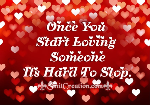 Once You Start Loving Someone Its Hard To Stop