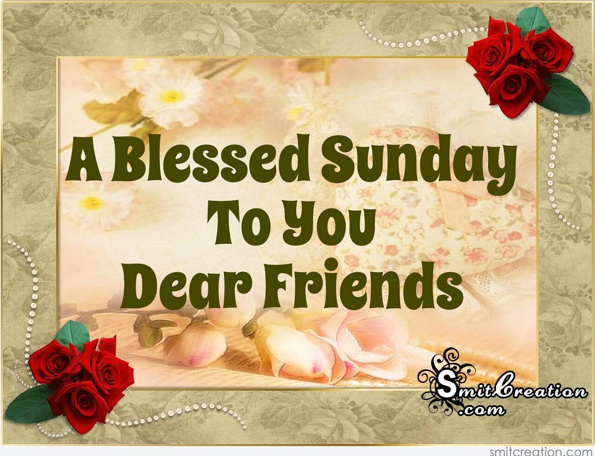 A Blessed Sunday To You Dear Friends - SmitCreation.com