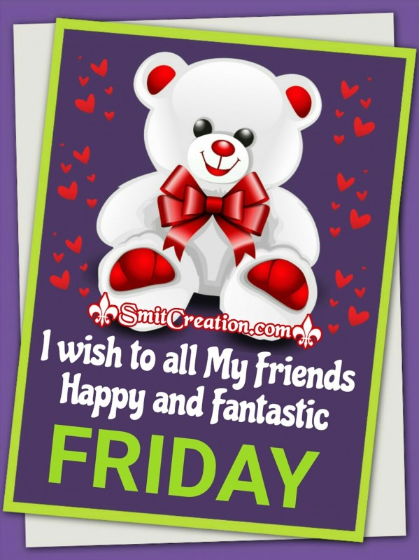 I Wish To All My Friends Happy And Fantastic FRIDAY