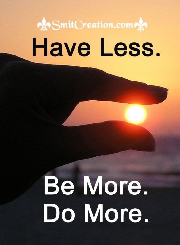 Have Less Be More Do More