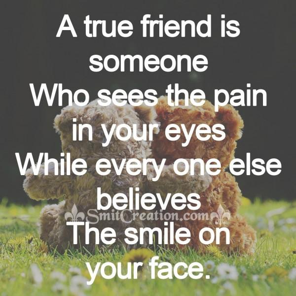A true friend is someone