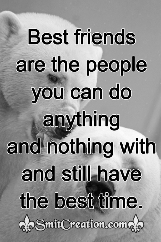 Best friends are the people you can do anything…