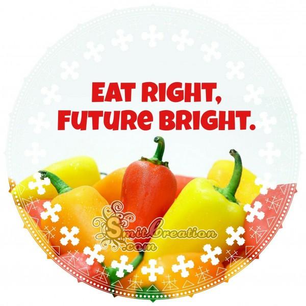 EAT RIGHT FUTURE BRIGHT