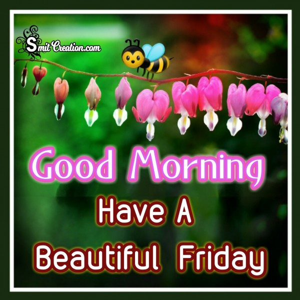Good Morning Have A Beautiful Friday