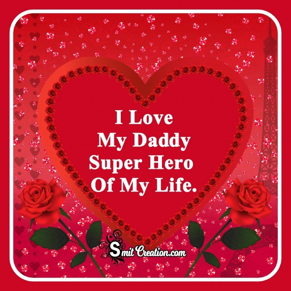 I Love My Daddy Super Hero Of My Life