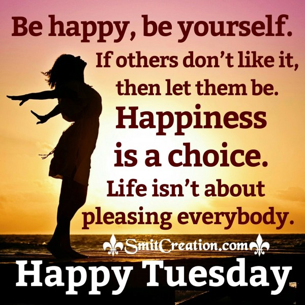 Happy Tuesday – Be Happy Be Yourself