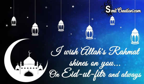 I Wish Allah's Rahmat Shines On You On Eid-ul-fitr And Always