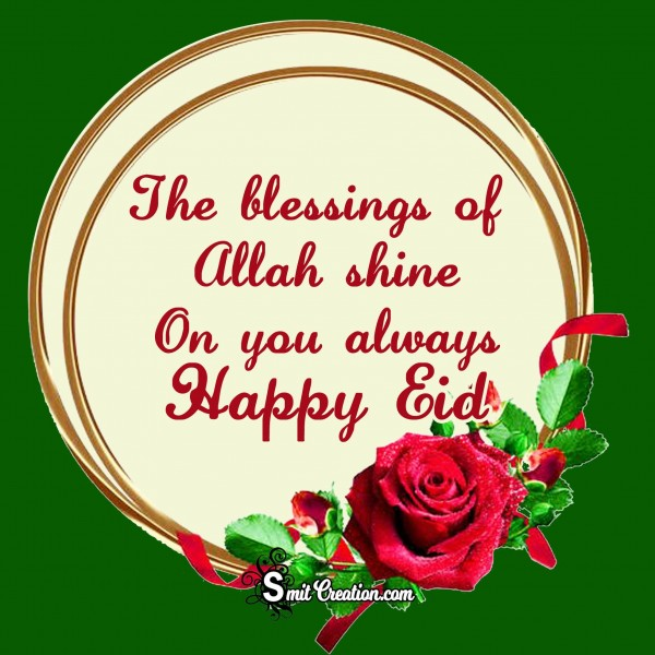 The blessings of  Allah shine On you always Happy Eid