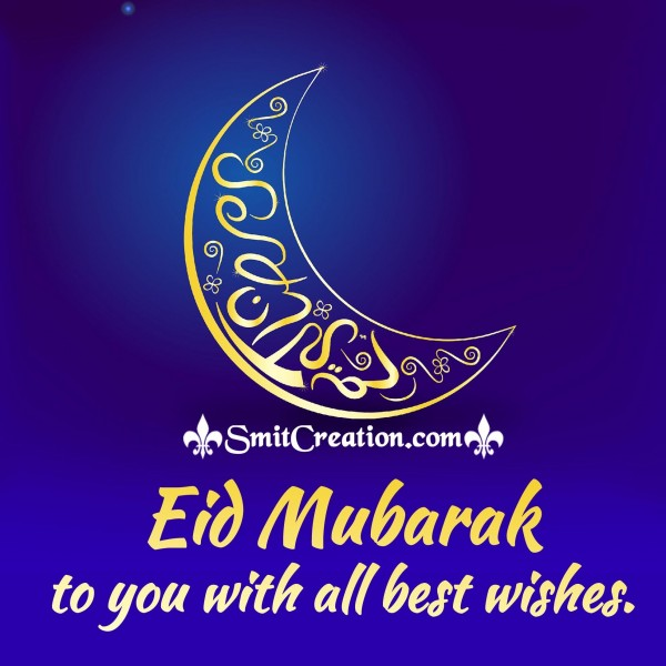 Eid Mubarak to you with all best wishes