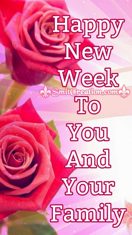 Happy New Week To You AND YOUR FAMILY