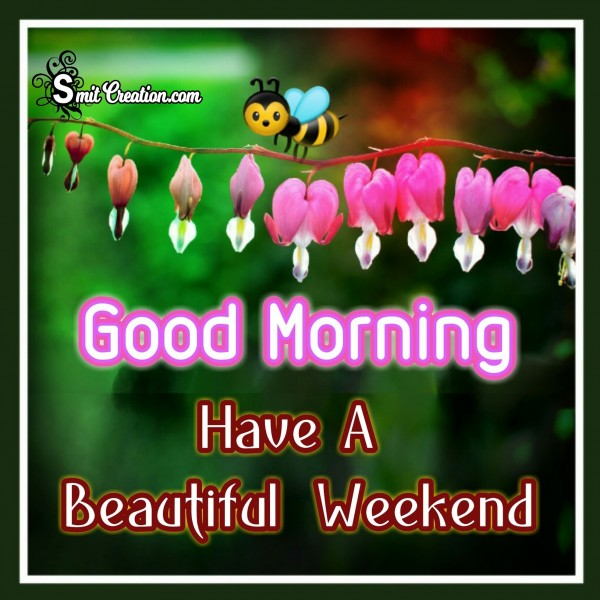 Good Morning Have A Beautiful Weekend