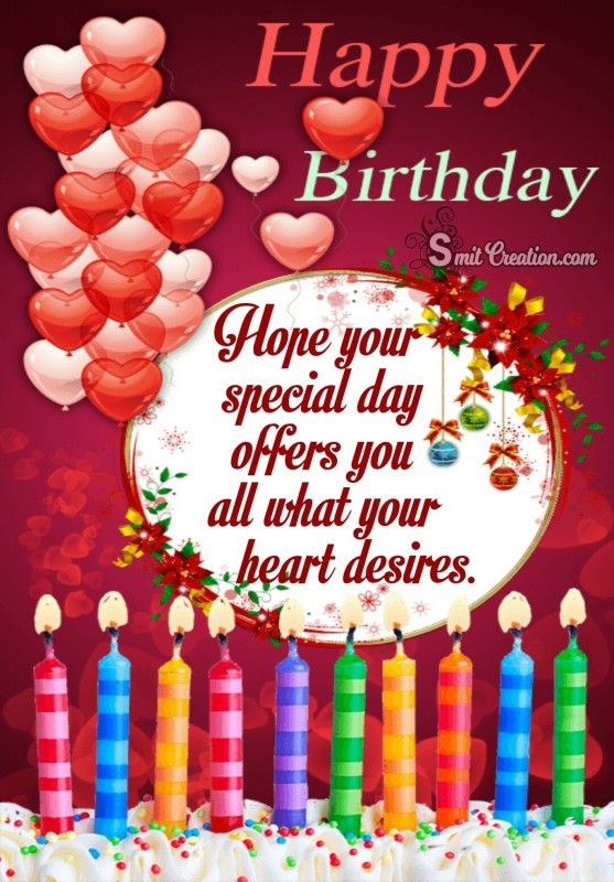 Happy Birthday – Hope your special day offers you all what your heart desires
